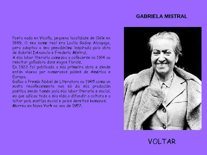 GABRIELA MISTRAL Poeta nada en Vicuña, pequena localidade de Chile en 1889. O seu