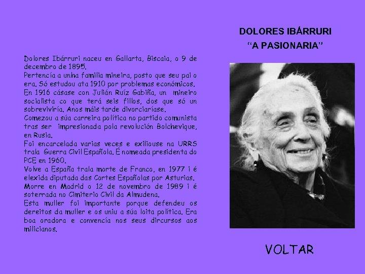 """DOLORES IBÁRRURI """"A PASIONARIA"""" Dolores Ibárruri naceu en Gallarta, Biscaia, o 9 de decembro"""