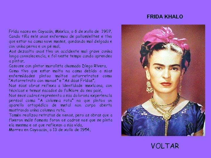 FRIDA KHALO Frida naceu en Coyacán, México, o 6 de xullo de 1907. Cando