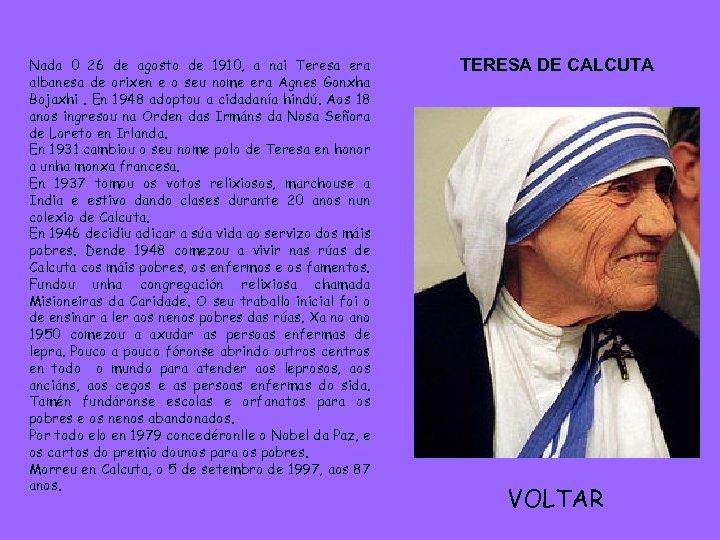Nada 0 26 de agosto de 1910, a nai Teresa era albanesa de orixen