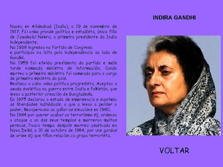INDIRA GANDHI Naceu en Allahabad (India), o 19 de novembro de 1917. Foi unha