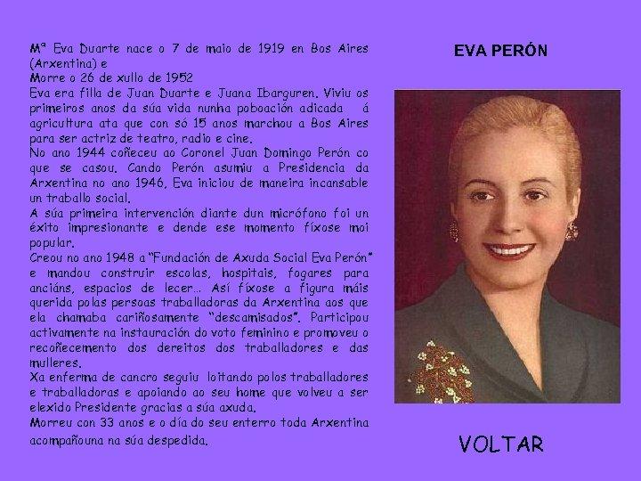 Mª Eva Duarte nace o 7 de maio de 1919 en Bos Aires (Arxentina)