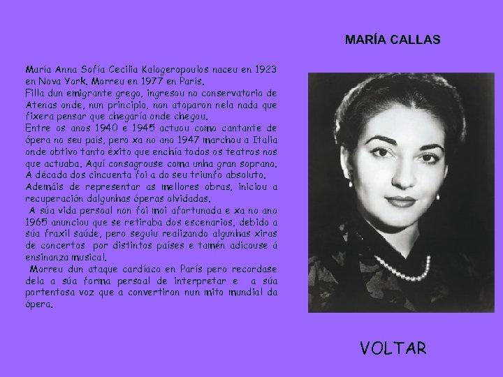 MARÍA CALLAS María Anna Sofía Cecilia Kalogeropoulos naceu en 1923 en Nova York. Morreu