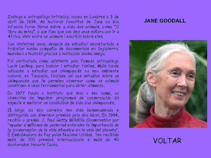 Zoóloga e antropóloga británica, naceu en Londres o 3 de abril de 1934. As