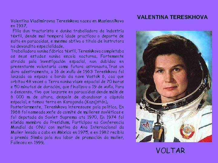 Valentina Vladimirovna Tereshkova naceu en Maslennikovo en 1937. Filla dun tractorista e dunha traballadora