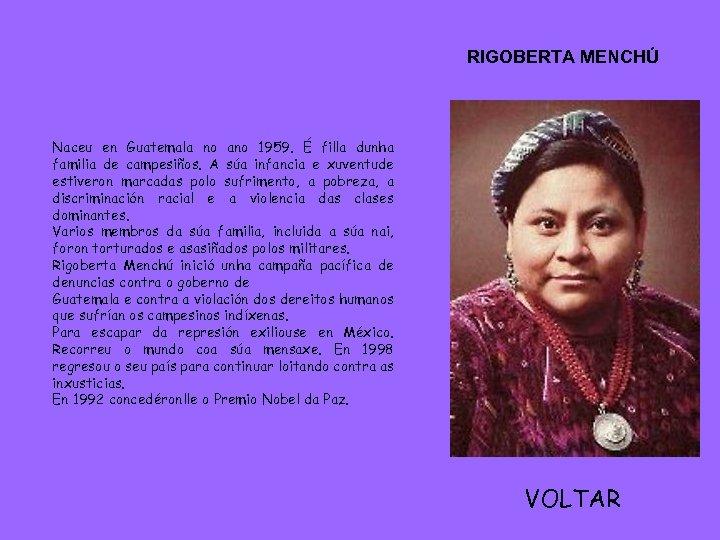 RIGOBERTA MENCHÚ Naceu en Guatemala no ano 1959. É filla dunha familia de campesiños.