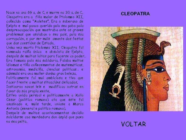 Nace no ano 69 a. de C. e morre no 30 a. de C.