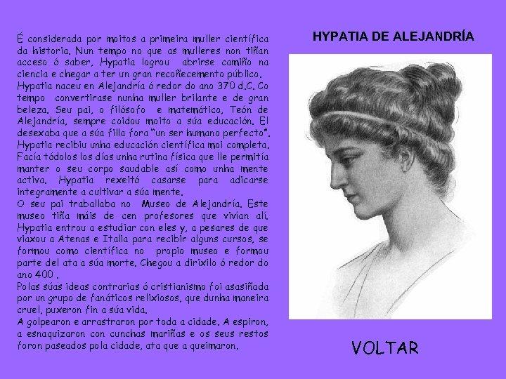 É considerada por moitos a primeira muller científica da historia. Nun tempo no que