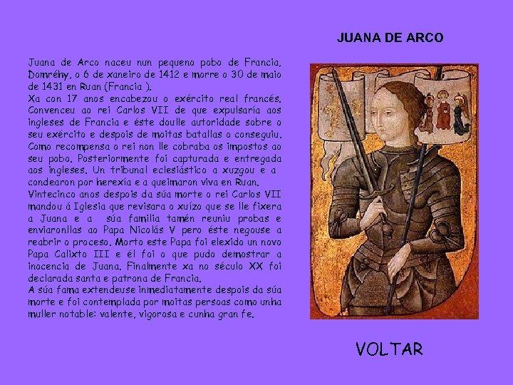 JUANA DE ARCO Juana de Arco naceu nun pequeno pobo de Francia, Domréhy, o