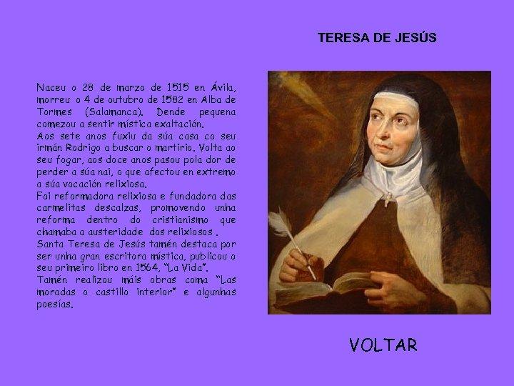 TERESA DE JESÚS Naceu o 28 de marzo de 1515 en Ávila, morreu o