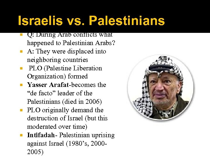 Israelis vs. Palestinians Q: During Arab conflicts what happened to Palestinian Arabs? A: They