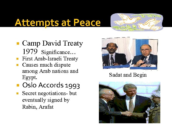 Attempts at Peace Camp David Treaty 1979 Significance… First Arab-Israeli Treaty Causes much dispute