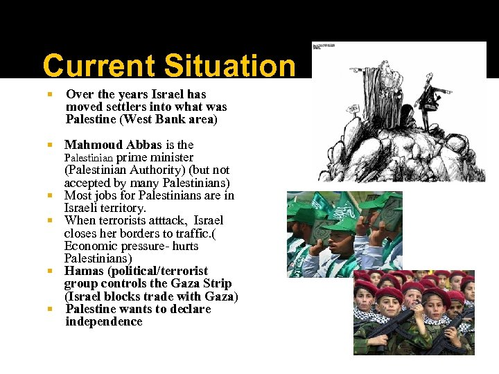 Current Situation Over the years Israel has moved settlers into what was Palestine (West