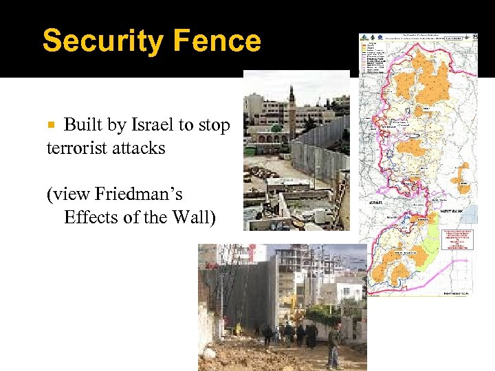 Security Fence Built by Israel to stop terrorist attacks (view Friedman's Effects of the