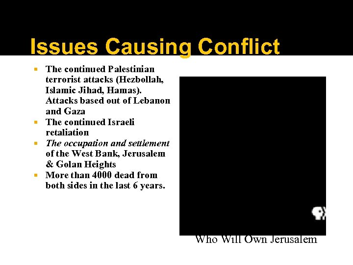Issues Causing Conflict The continued Palestinian terrorist attacks (Hezbollah, Islamic Jihad, Hamas). Attacks based