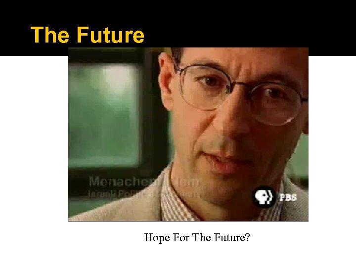 The Future Hope For The Future?