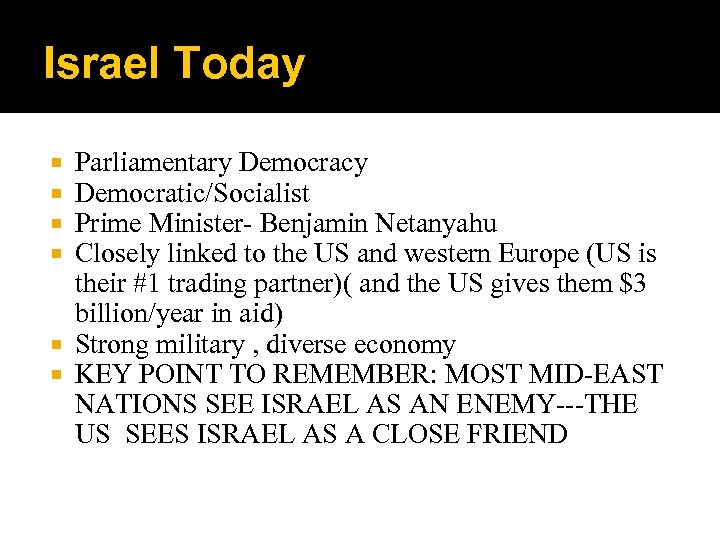 Israel Today Parliamentary Democracy Democratic/Socialist Prime Minister- Benjamin Netanyahu Closely linked to the US