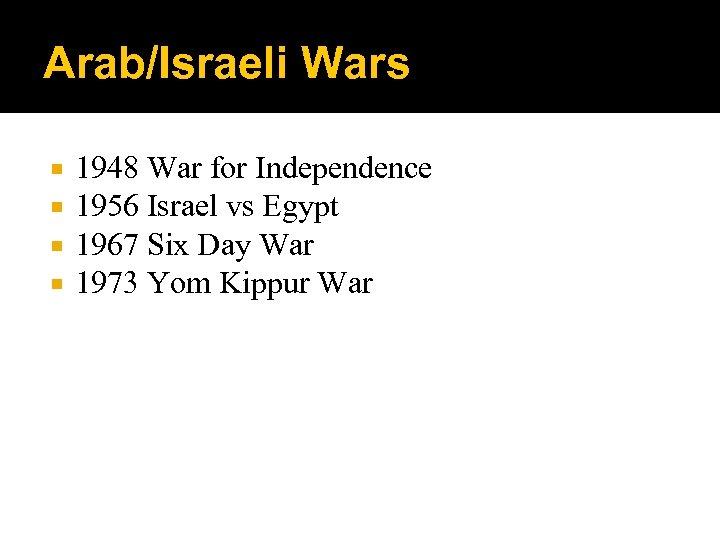 Arab/Israeli Wars 1948 War for Independence 1956 Israel vs Egypt 1967 Six Day War