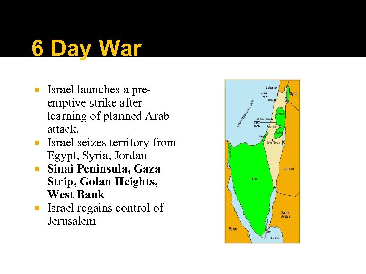 6 Day War Israel launches a preemptive strike after learning of planned Arab attack.