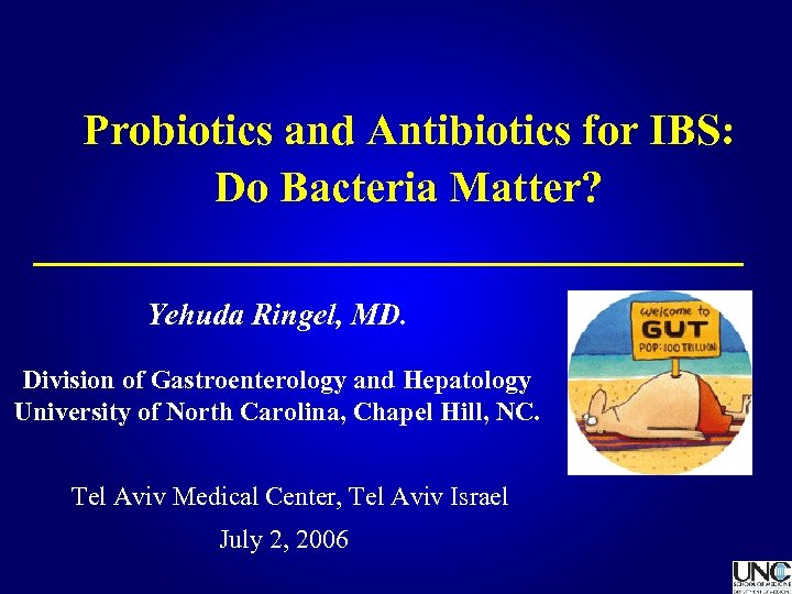 Probiotics and Antibiotics for IBS: Do Bacteria Matter? Yehuda Ringel, MD. Division of Gastroenterology