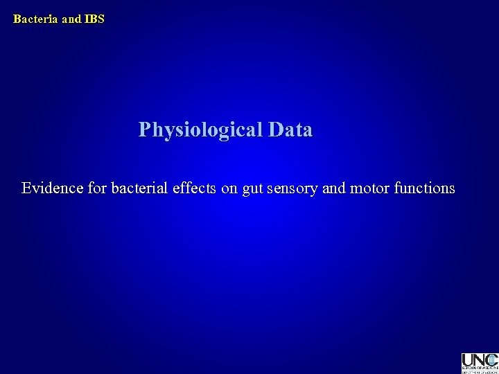 Bacteria and IBS Physiological Data Evidence for bacterial effects on gut sensory and motor