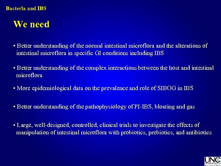 Bacteria and IBS We need • Better understanding of the normal intestinal microflora and
