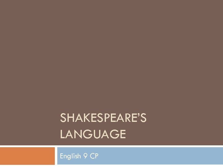 SHAKESPEARE'S LANGUAGE English 9 CP