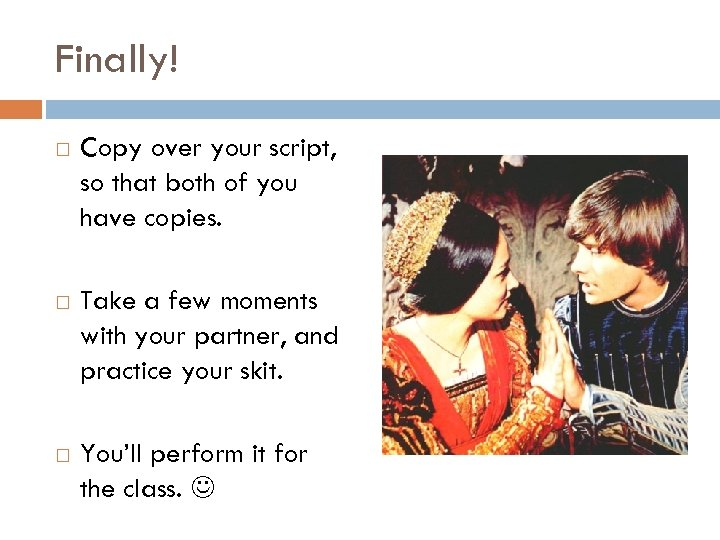 Finally! Copy over your script, so that both of you have copies. Take a
