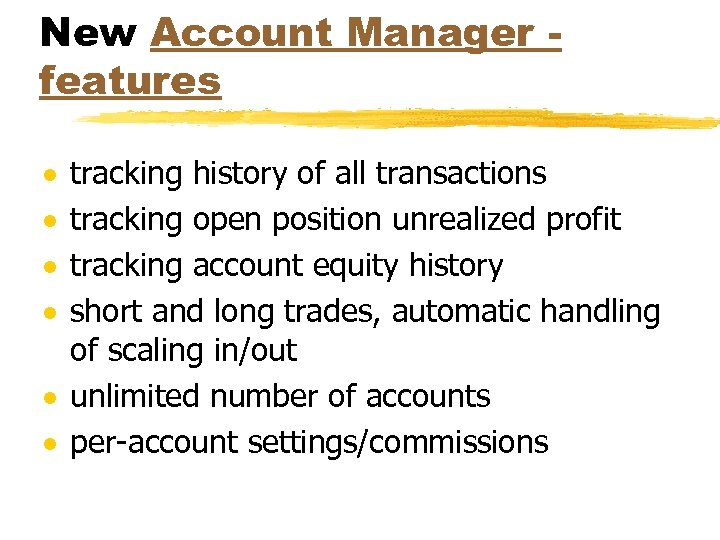New Account Manager features · · tracking history of all transactions tracking open position