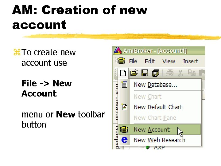 AM: Creation of new account z To create new account use File -> New