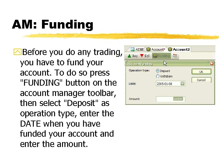 AM: Funding y. Before you do any trading, you have to fund your account.