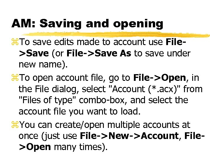 AM: Saving and opening z. To save edits made to account use File>Save (or