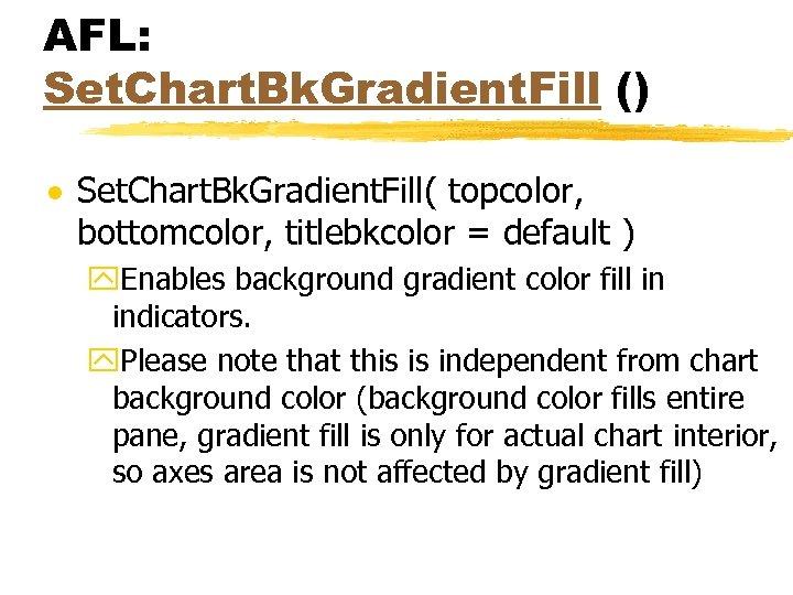 AFL: Set. Chart. Bk. Gradient. Fill () · Set. Chart. Bk. Gradient. Fill( topcolor,