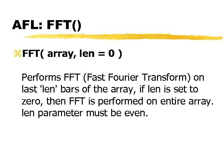 AFL: FFT() z. FFT( array, len = 0 ) Performs FFT (Fast Fourier Transform)