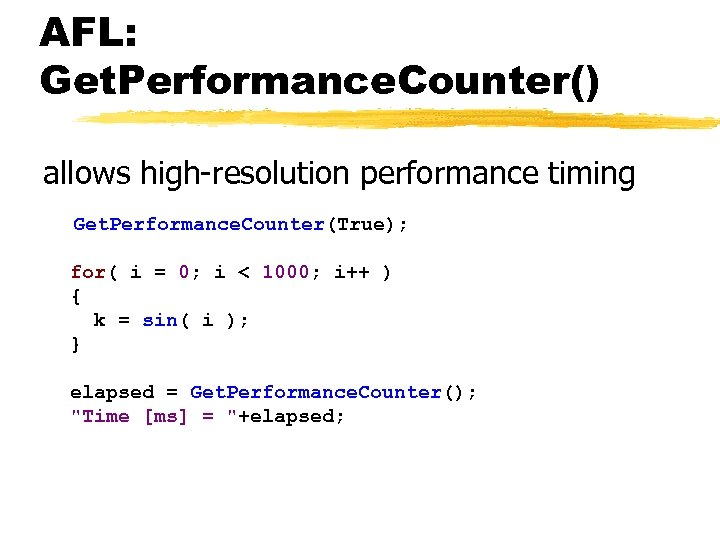 AFL: Get. Performance. Counter() allows high-resolution performance timing Get. Performance. Counter(True); for( i =