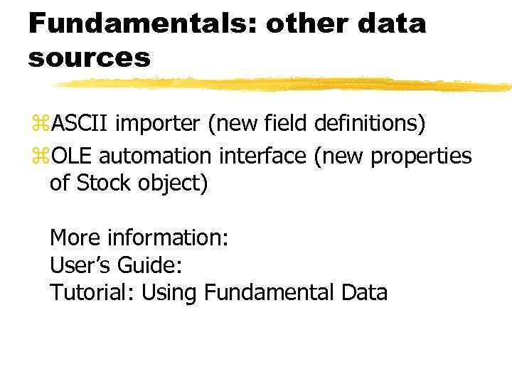 Fundamentals: other data sources z. ASCII importer (new field definitions) z. OLE automation interface