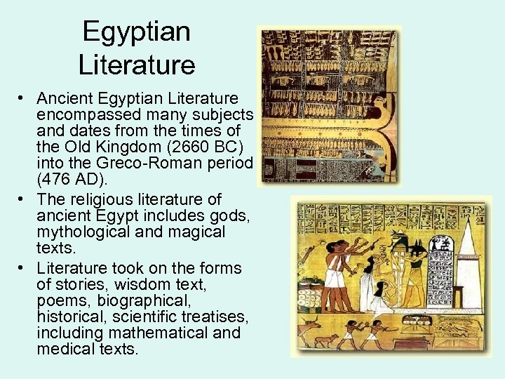 Egyptian Literature • Ancient Egyptian Literature encompassed many subjects and dates from the times