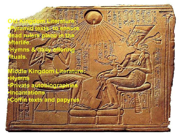 Old Kingdom Literature: • Pyramid texts: to ensure dead rulers place in the afterlife.