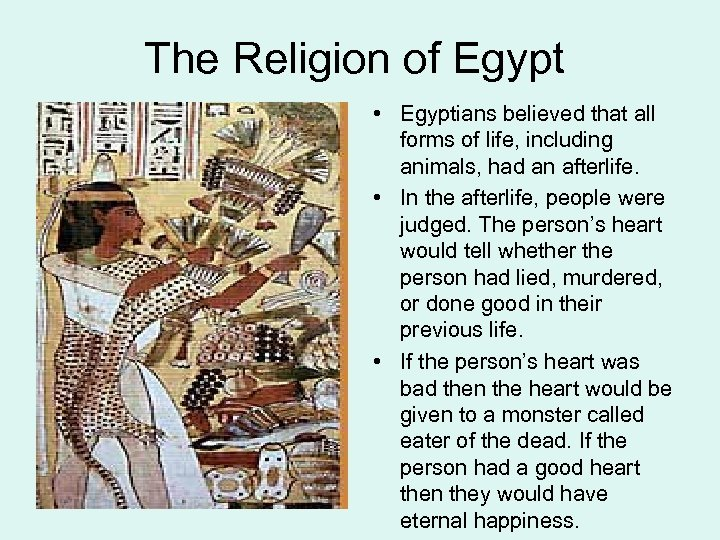 The Religion of Egypt • Egyptians believed that all forms of life, including animals,