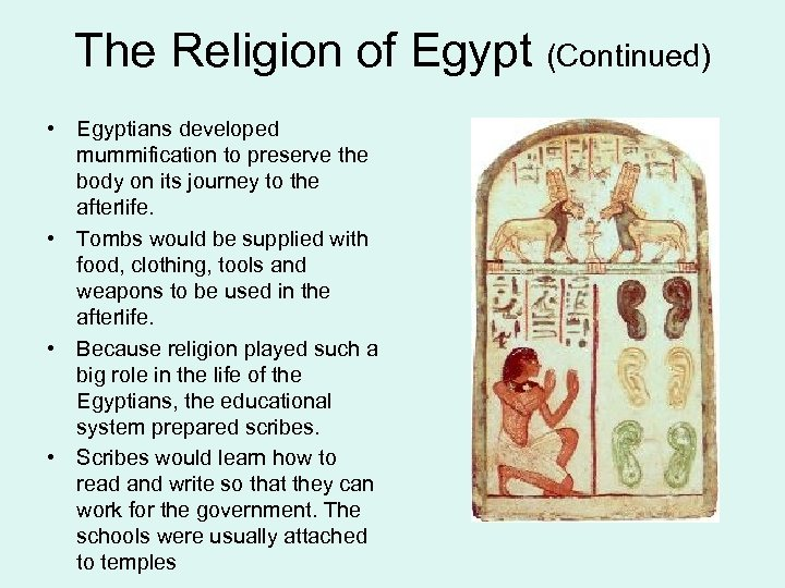 The Religion of Egypt (Continued) • Egyptians developed mummification to preserve the body on