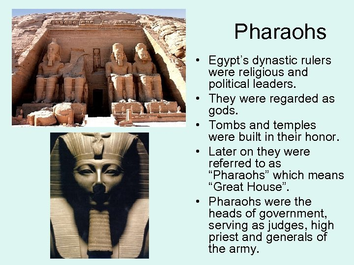 Pharaohs • Egypt's dynastic rulers were religious and political leaders. • They were regarded