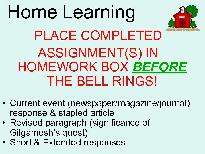 Home Learning PLACE COMPLETED ASSIGNMENT(S) IN HOMEWORK BOX BEFORE THE BELL RINGS! • Current