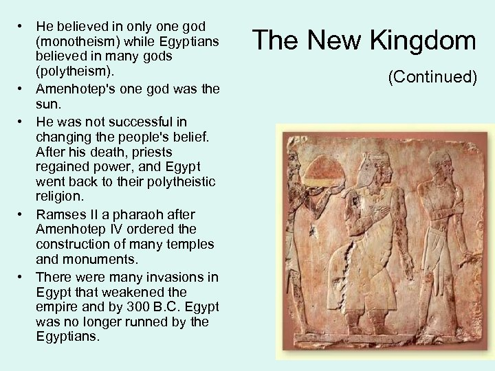 • He believed in only one god (monotheism) while Egyptians believed in many
