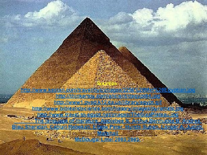 Sources: http: //www. kestan. com/travel/nyc/images/2256%20 Met%20 Egyptian. jpg http: //thinkertoy. com/ancient/ttegypt 04. jpg http: