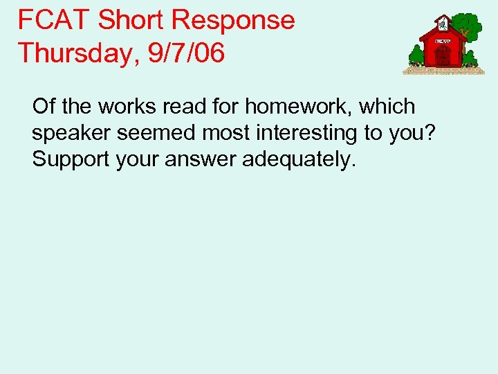 FCAT Short Response Thursday, 9/7/06 Of the works read for homework, which speaker seemed