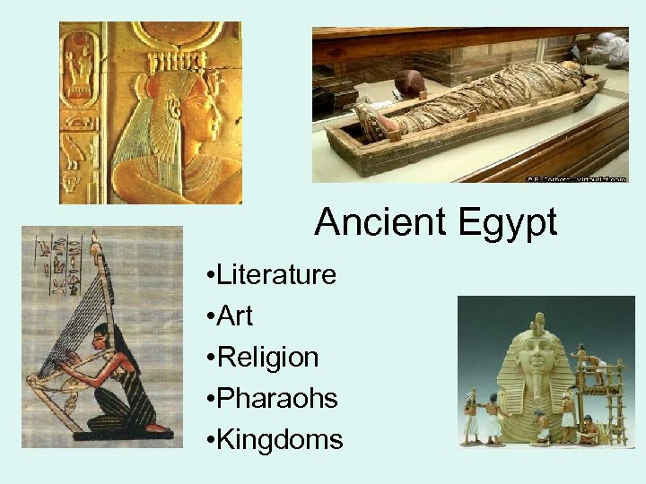 Ancient Egypt • Literature • Art • Religion • Pharaohs • Kingdoms