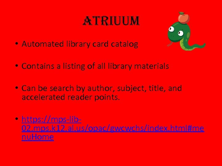 Atriuum • Automated library card catalog • Contains a listing of all library materials