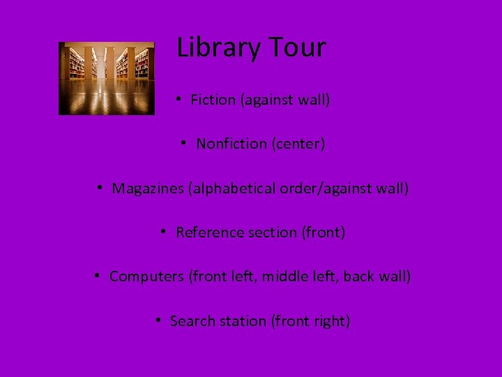 Library Tour • Fiction (against wall) • Nonfiction (center) • Magazines (alphabetical order/against wall)