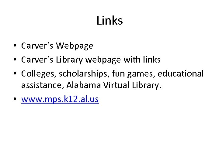 Links • Carver's Webpage • Carver's Library webpage with links • Colleges, scholarships, fun