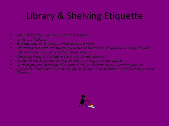 Library & Shelving Etiquette • • • Clear Tables before leaving & Push in
